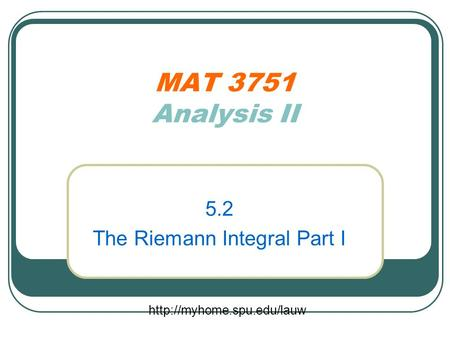 MAT 3751 Analysis II 5.2 The Riemann Integral Part I