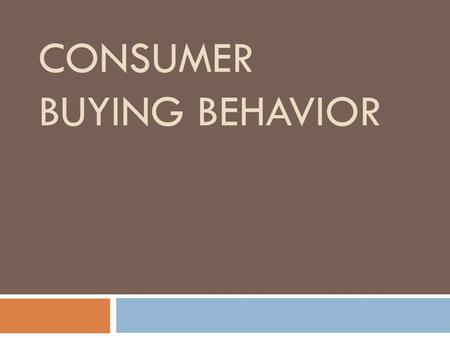 CONSUMER BUYING BEHAVIOR. Good Afternoon!! 9/9/13  Today's Agenda: Learning about Consumer Buying Behavior through:  Consumer Vocabulary  Consumer.