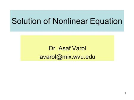 1 Solution of Nonlinear Equation Dr. Asaf Varol