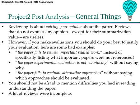 Christoph F. Eick: ML Project2 2013 Post-Analysis 1 Project2 Post Analysis —General Things Reviewing is about voicing your opinion about the paper! Reviews.