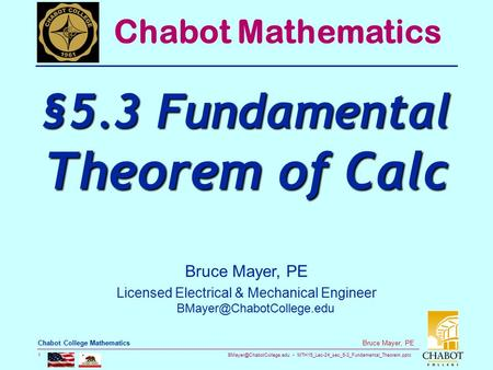 MTH15_Lec-24_sec_5-3_Fundamental_Theorem.pptx 1 Bruce Mayer, PE Chabot College Mathematics Bruce Mayer, PE Licensed Electrical.