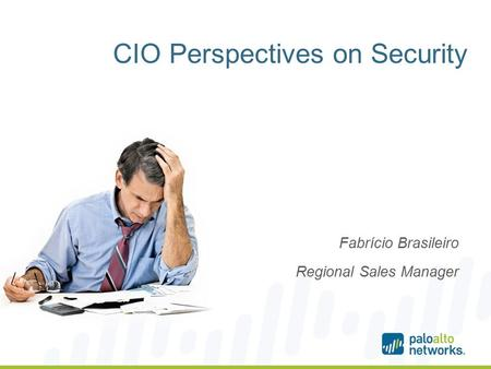 CIO Perspectives on Security Fabrício Brasileiro Regional Sales Manager.
