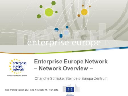 29 January 2010 Enterprise Europe Network – Network Overview – Charlotte Schlicke, Steinbeis-Europa-Zentrum Initial Training Session EEN-India, New Delhi,