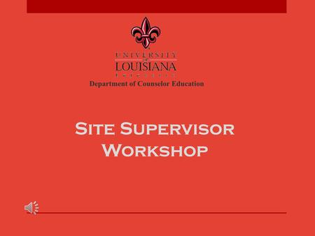 Site Supervisor Workshop Department of Counselor Education.