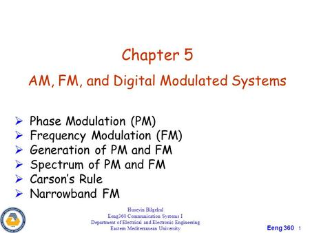 Eeng 360 1 Chapter 5 AM, FM, and Digital Modulated Systems  Phase Modulation (PM)  Frequency Modulation (FM)  Generation of PM and FM  Spectrum of.