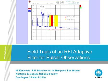 Field Trials of an RFI Adaptive Filter for Pulsar Observations M. Kesteven, R.N. Manchester, G. Hampson & A. Brown Australia Telescope National Facility.