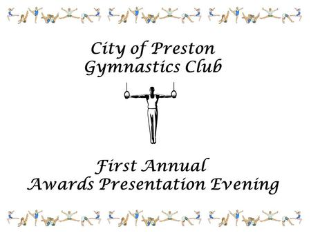 City of Preston Gymnastics Club First Annual Awards Presentation Evening.