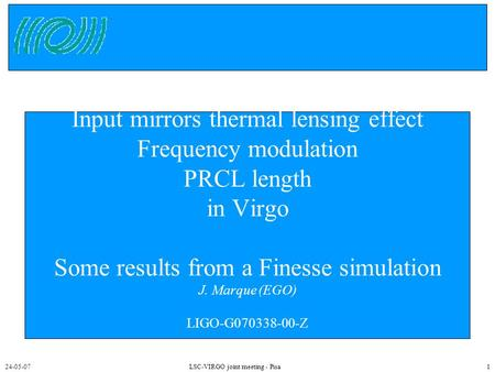 24-05-07LSC-VIRGO joint meeting - Pisa1 Input mirrors thermal lensing effect Frequency modulation PRCL length in Virgo Some results from a Finesse simulation.