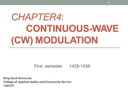 CHAPTER4: CONTINUOUS-WAVE (CW) MODULATION First semester 1435-1436 1 King Saud University College of Applied studies and Community Service 1301CT.