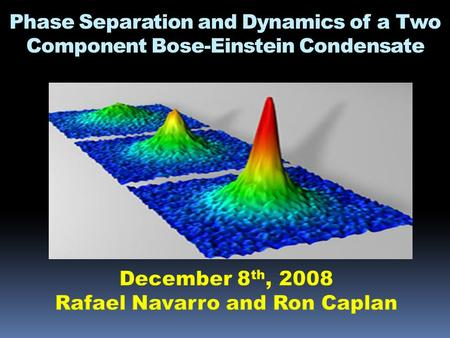 Phase Separation and Dynamics of a Two Component Bose-Einstein Condensate.