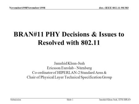 Doc.: IEEE 802.11-98/383 Submission November1998November 1998 Jamshid Khun-Jush, ETSI-BRANSlide 1 BRAN#11 PHY Decisions & Issues to Resolved with 802.11.