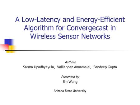 A Low-Latency and Energy-Efficient Algorithm for Convergecast in Wireless Sensor Networks Authors Sarma Upadhyayula, Valliappan Annamalai, Sandeep Gupta.