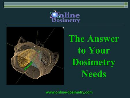 The Answer to Your Dosimetry Needs www.online-dosimetry.com.