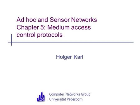 Computer Networks Group Universität Paderborn Ad hoc and Sensor Networks Chapter 5: Medium access control protocols Holger Karl.