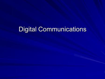 Digital Communications. What is Digital Communications Communication using digital data –Digital Data = bits, nibbles, bytes…1's and 0's Two Broad Categories.