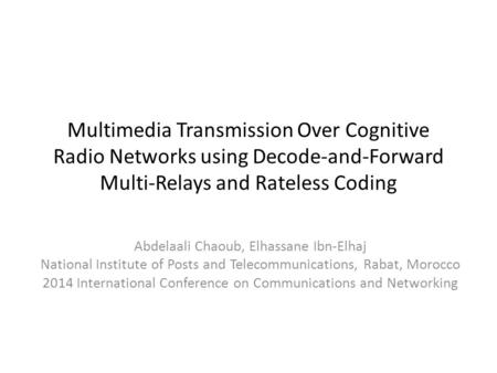 Multimedia Transmission Over Cognitive Radio Networks using Decode-and-Forward Multi-Relays and Rateless Coding Abdelaali Chaoub, Elhassane Ibn-Elhaj National.
