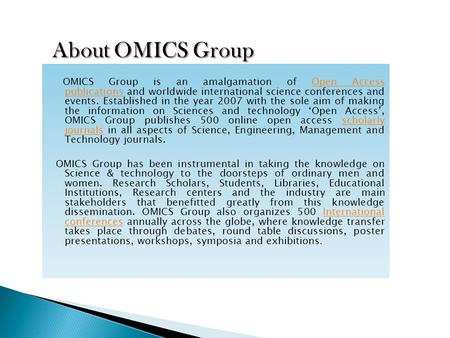 OMICS Group is an amalgamation of Open Access publications and worldwide international science conferences and events. Established in the year 2007 with.