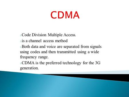 O Code Division Multiple Access. o is a channel access method o Both data and voice are separated from signals using codes and then transmitted using a.