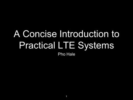 A Concise Introduction to Practical LTE Systems Pho Hale 1.