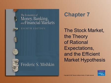 Chapter 7 The Stock Market, the Theory of Rational Expectations, and the Efficient Market Hypothesis.