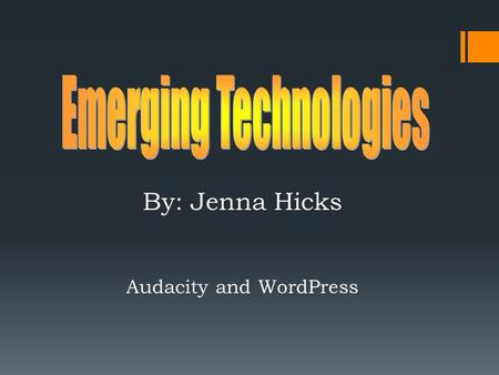 By: Jenna Hicks Audacity and WordPress. An open-source audio editor.