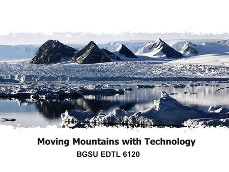 Moving Mountains with Technology BGSU EDTL 6120. Looking back at Module 4... Only 2 Clicks Drop Box / DROPitTOme LiveBinder Journal of Learning (completed.