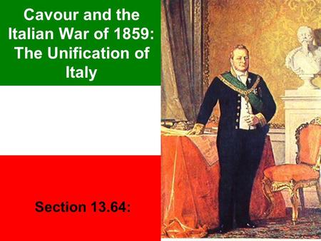 Cavour and the Italian War of 1859: The Unification of Italy Section 13.64: