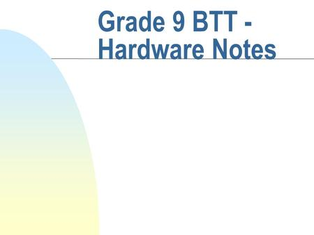 Grade 9 BTT - Hardware Notes. Prepared by: C. Novak - Ridgemont Hardware and Software Hardware is any part of the computer system you can see Software.