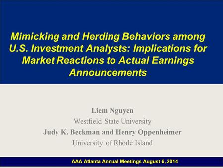1 Mimicking and Herding Behaviors among U.S. Investment Analysts: Implications for Market Reactions to Actual Earnings Announcements Liem Nguyen Westfield.