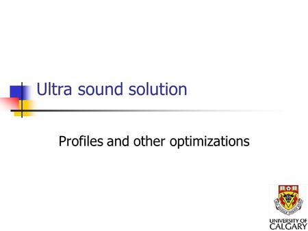 Ultra sound solution Profiles and other optimizations.