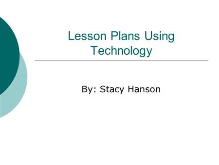 Lesson Plans Using Technology By: Stacy Hanson. Timeline of Revolutionary War  Students will summarize main events of the Revolutionary War by using.