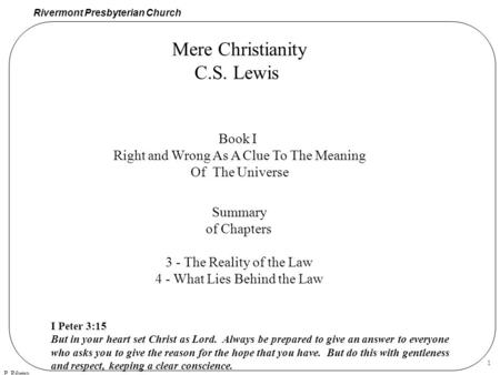 Rivermont Presbyterian Church P. Ribeiro 1 Mere Christianity C.S. Lewis Book I Right and Wrong As A Clue To The Meaning Of The Universe Summary of Chapters.