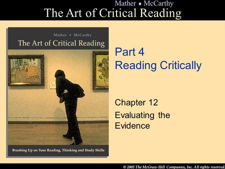 © 2005 The McGraw-Hill Companies, Inc. All rights reserved. The Art of Critical Reading Mather ● McCarthy Part 4 Reading Critically Chapter 12 Evaluating.