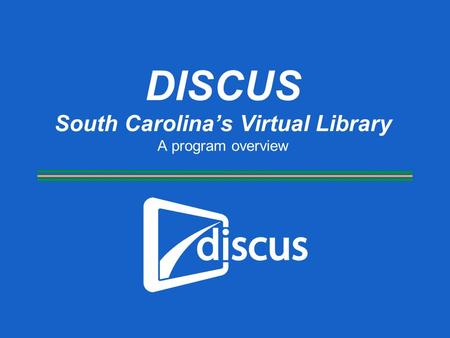 DISCUS South Carolina's Virtual Library A program overview.
