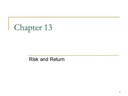 0 Chapter 13 Risk and Return. 1 Chapter Outline Expected Returns and Variances Portfolios Announcements, Surprises, and Expected Returns Risk: Systematic.