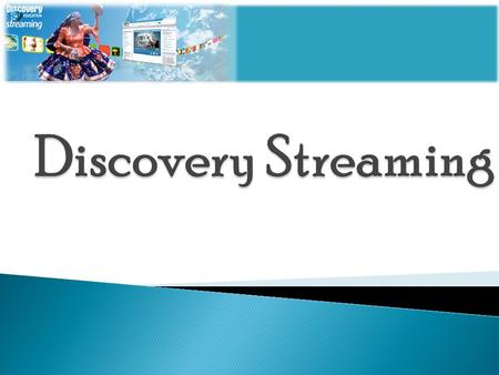 Discovery Streaming's rich collection of multimedia resources includes: ◦ Videos and Video Segments ◦ Audio Library of Speeches, Sound Effects, and Songs.