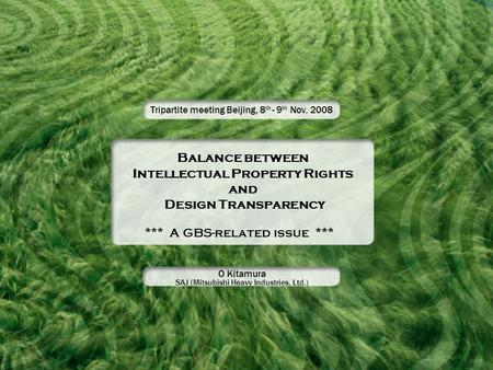 Balance between Intellectual Property Rights and Design Transparency Tripartite meeting Beijing, 8 th - 9 th Nov. 2008 *** A GBS-related issue *** O Kitamura.