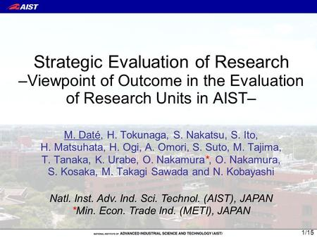 Strategic Evaluation of Research –Viewpoint of Outcome in the Evaluation of Research Units in AIST– M. Daté, H. Tokunaga, S. Nakatsu, S. Ito, H. Matsuhata,