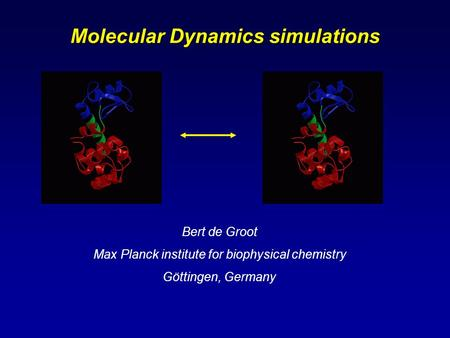 Molecular Dynamics simulations Bert de Groot Max Planck institute for biophysical chemistry Göttingen, Germany.