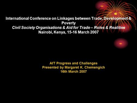 International Conference on Linkages between Trade, Development & Poverty Civil Society Organisations & Aid for Trade – Roles & Realities Nairobi, Kenya,
