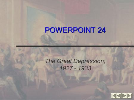 POWERPOINT 24 The Great Depression, 1927 - 1933.
