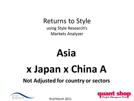 Returns to Style using Style Research's Markets Analyzer Asia x Japan x China A Not Adjusted for country or sectors End March 2011.