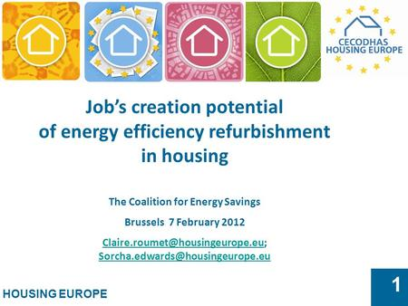 HOUSING EUROPE 1 Job's creation potential of energy efficiency refurbishment in housing The Coalition for Energy Savings Brussels 7 February 2012