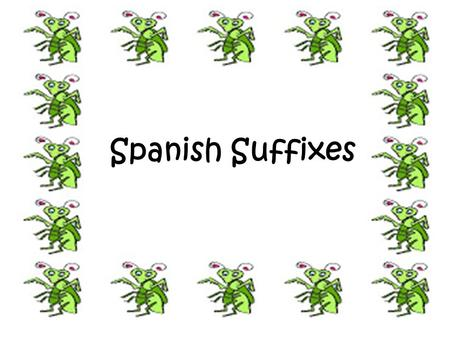 Spanish Suffixes. 1. The Diminutive Suffixes: express smallness, cuteness, affection are added to the end of a noun and sometimes an adjective In Spanish.