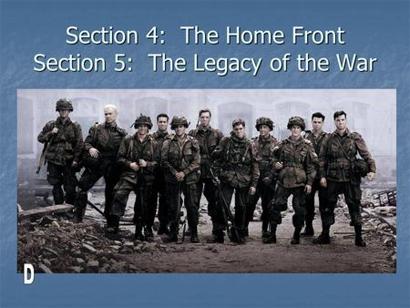 Section 4: The Home Front Section 5: The Legacy of the War.