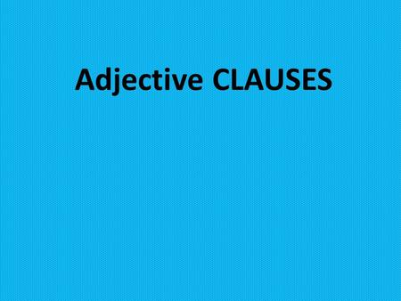 Adjective CLAUSES. Clauses: Independent & Dependent ALL clauses have a subject AND a verb. That is what makes them clauses. Clauses come in 2 types: 
