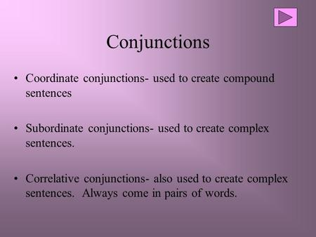 Conjunctions Coordinate conjunctions- used to create compound sentences Subordinate conjunctions- used to create complex sentences. Correlative conjunctions-