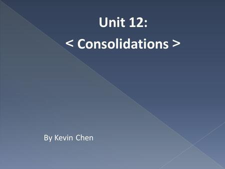 Unit 12: < Consolidations > By Kevin Chen.  Consolidation errors in grammar seem to be rooted in real differences between spoken and written sentences.