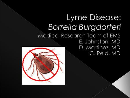  Ticks In Deer  Ticks On Mice  Three Steps › Early Localized Disease › Early Disseminated Disease › Late Disease  Location › Mostly US and N. America.