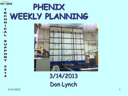 3/14/20131 PHENIX WEEKLY PLANNING 3/14/2013 Don Lynch.